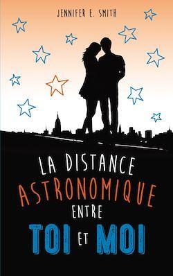 La distance astronomique entre toi et moi de Jennifer Smith
