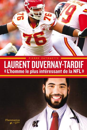 Laurent Duvernay Tardif l'homme le plus intéressant de la NFL de Pierre Cayouette