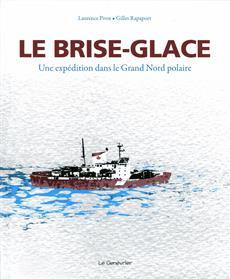 Le brise-glace : une expédition dans le Grand Nord polaire de Laurence Pivot