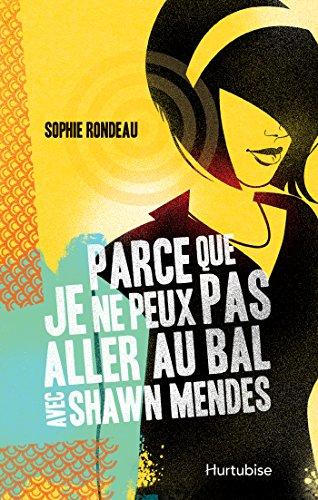 Parce que je ne peux aller au bal avec Shawn Mendes de Sophie Rondeau