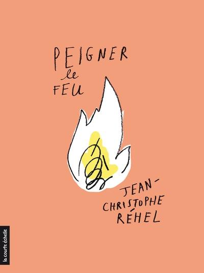 Peigner le feu de Jean-Christophe Réhel