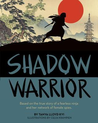 Shadow Warrior : Based on the True Story of a Fearless Ninja and Her Network of Female Spies de Tanya Lloyd Kyi