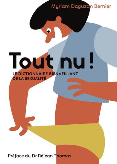 Tout nu ! Le dictionnaire bienveillant de la sexualité de Myriam Daguzan Bernier