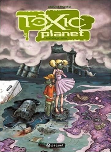 Toxic Planet : l'intégrale de David Ratte