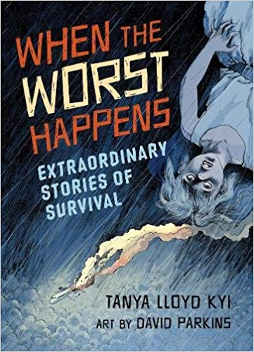When the Worst Happens: Extraordinary Stories of Survival de Tanya Lloyd Kyi