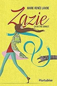 Zazie T.1 : Ça va être correct de Marie-Renée Lavoie