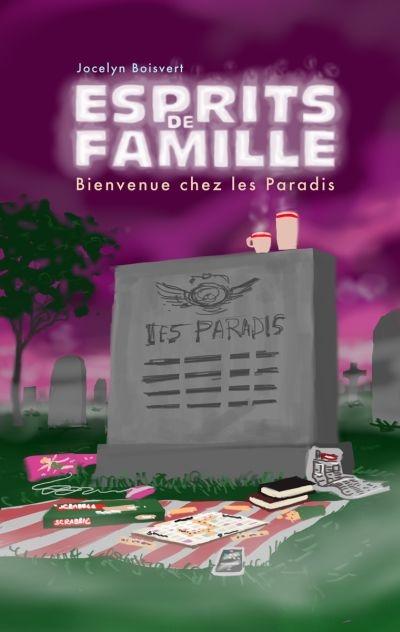 Esprits de famille T.1: Bienvenue chez les Paradis de Jocelyn Boisvert