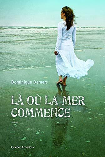 Là où la mer commence de Dominique Demers
