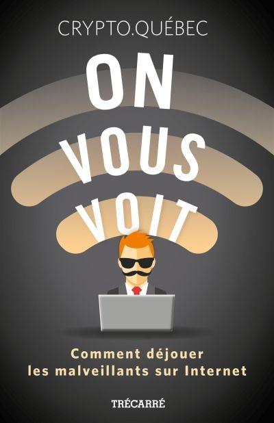 On vous voit : comment déjouer les malveillants sur Internet de Crypto.Québec