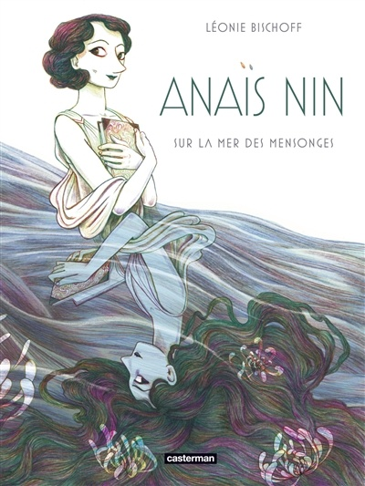 Anaïs Nin : sur la mer des mensonges de Léonie Bischoff