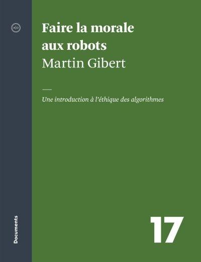 Faire la morale aux robots : une introduction à l'éthique de Martin Gibert