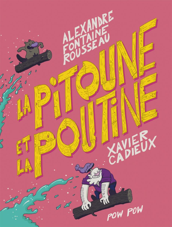 La pitoune et la poutine de Alexandre Fontaine Rousseau