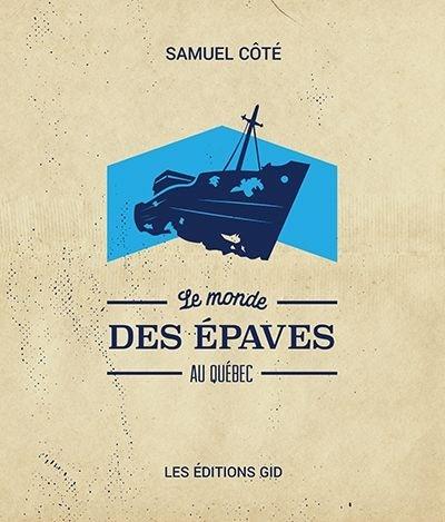 Le monde des épaves au Québec de Samuel Côté