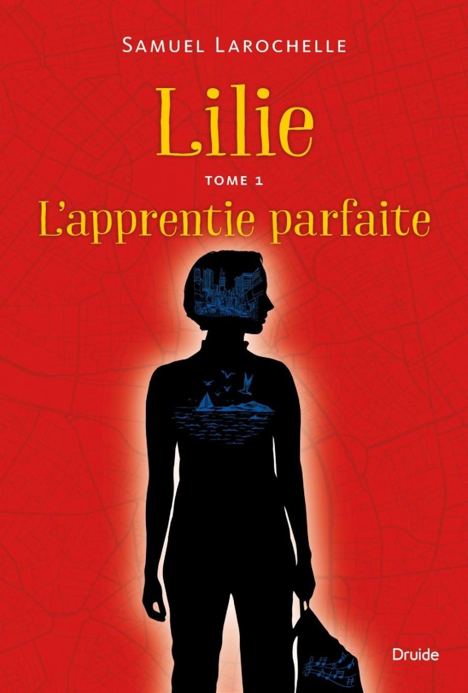 Lilie T.1 : L'apprentie parfaite de Samuel Larochelle