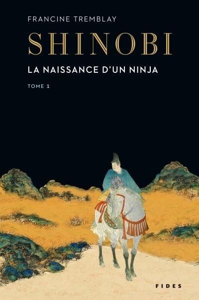 Shinobi T.1 : La naissance d'un ninja de Francine Tremblay