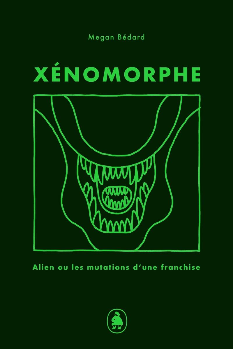 Xénomorphe : alien et les mutations d'une franchise de Megan Bédard